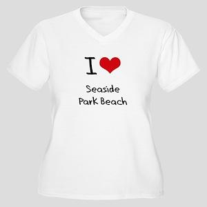 I Love SEASIDE PARK BEACH Plus Size T-Shirt