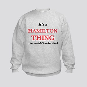 It's a Hamilton thing, you wouldn&# Sweatshirt