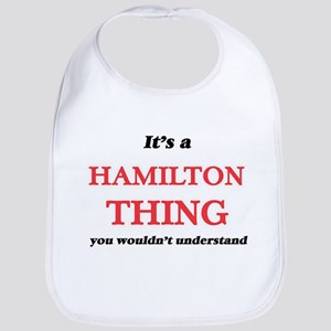 It's a Hamilton thing, you wouldn&#39 Baby Bib