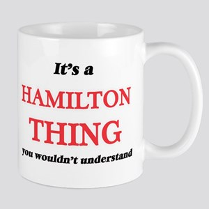 It's a Hamilton thing, you wouldn't u Mugs