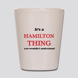 It's a Hamilton thing, you wouldn&# Shot Glass