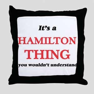 It's a Hamilton thing, you wouldn Throw Pillow