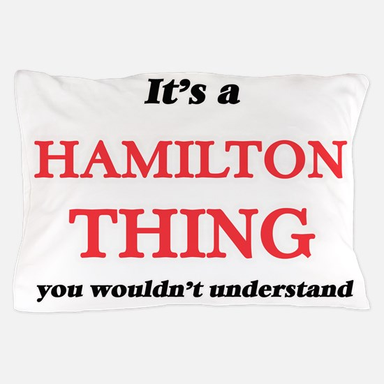 It's a Hamilton thing, you wouldn& Pillow Case