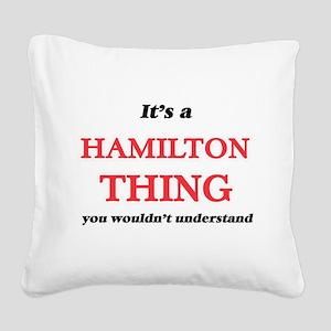 It's a Hamilton thing, yo Square Canvas Pillow