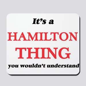It's a Hamilton thing, you wouldn&#3 Mousepad