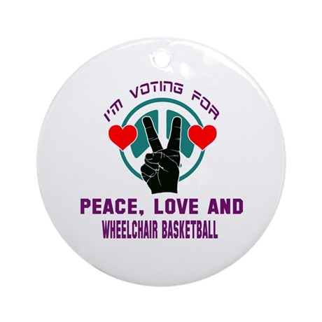 I am voting for Peace, Love and Whe Round Ornament