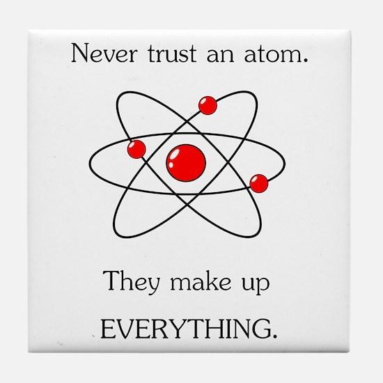 Atoms Make Up Everything Tile Coaster