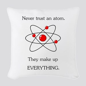 Atoms Make Up Everything Woven Throw Pillow