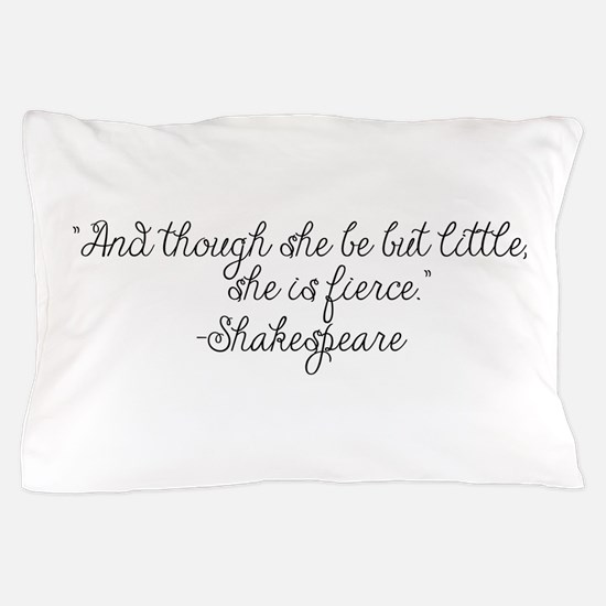 Though she be but little ~ Shakespeare Pillow Case
