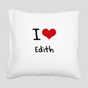 I Love Edith Square Canvas Pillow
