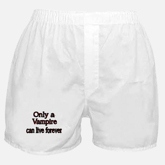 Only a Vampire can live forever Boxer Shorts