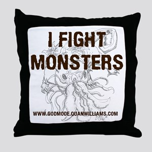 I Fight Monsters Throw Pillow