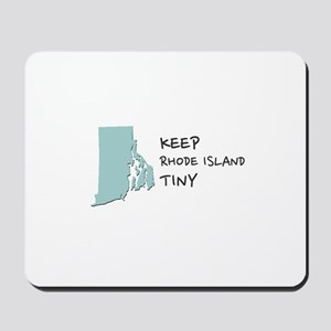 Keep Rhode Island Tiny! Mousepad
