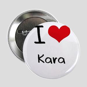 """I Love Kara 2.25"""" Button"""