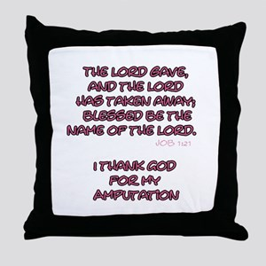 The Lord Gives... Amputee Shirt Throw Pillow