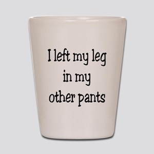 Left my leg... Shot Glass