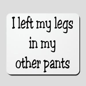 I left my legs... Mousepad