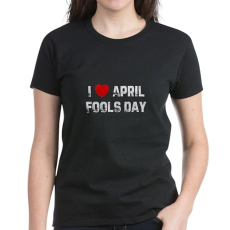 I * April Fools Day Women's Dark T-Shirt
