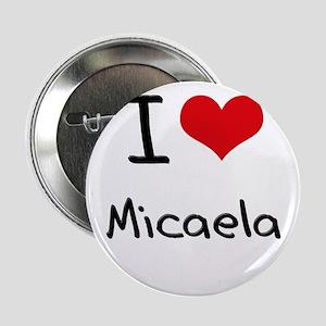"""I Love Micaela 2.25"""" Button"""