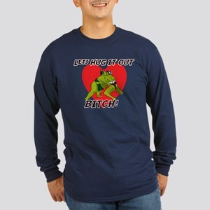 Lets hug it out Bitch! Long Sleeve Dark T-Shirt