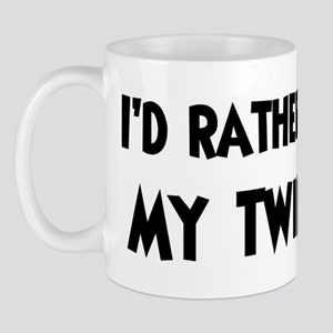 I'd rather: Twin Sister Mug