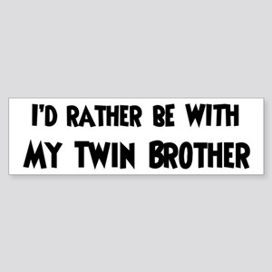 I'd rather: Twin Brother Bumper Sticker