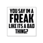 You say im a freak like its a bad thing Sticker