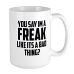 You say im a freak like its a bad thing Mug