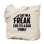 You say im a freak like its a bad thing Tote Bag
