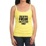 You say im a freak like its a bad thing Tank Top