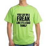 You say im a freak like its a bad thing T-Shirt