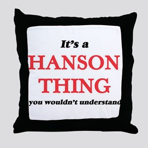 It's a Hanson thing, you wouldn&# Throw Pillow