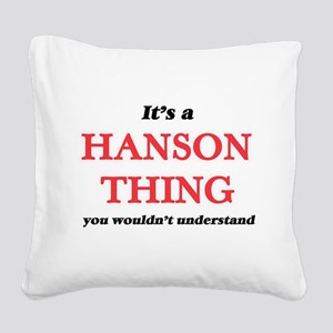 It's a Hanson thing, you Square Canvas Pillow