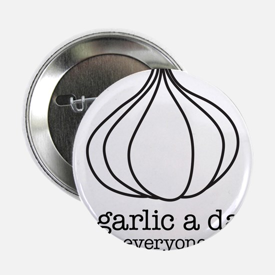 "A garlic a day keeps everyone away 2.25"" Button"