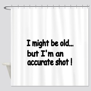 I might be old but Im an accurate shot! Shower Cur