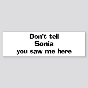 Don't tell Sonia Bumper Sticker