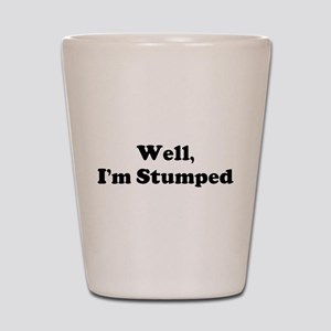 Im Stumped Shot Glass