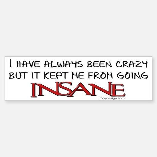 I've always been crazy.. Bumper Bumper Bumper Sticker