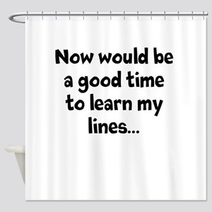 Learn my lines Shower Curtain