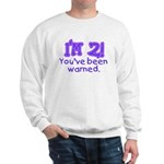 warnedabout2 Sweatshirt