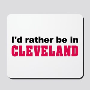 I'd rather be in Cleveland Mousepad
