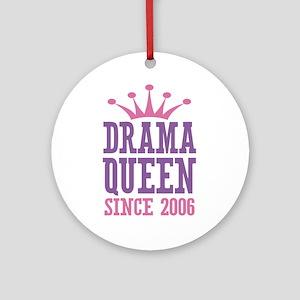 Drama Queen Since 2006 Ornament (Round)