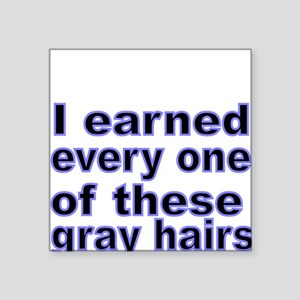 I earned every one of these gray hairs Sticker