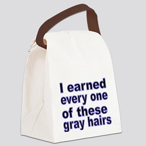 I earned every one of these gray hairs Canvas Lunc