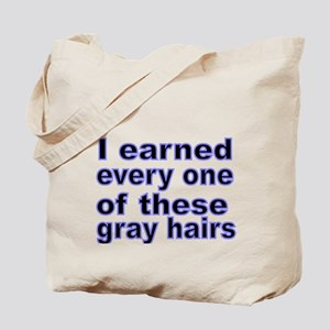 I earned every one of these gray hairs Tote Bag