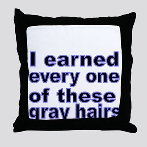 I earned every one of these gray hairs Throw Pillo