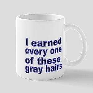 I earned every one of these gray hairs Mug