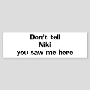 Don't tell Niki Bumper Sticker
