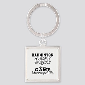 Badminton ain't just a game Square Keychain