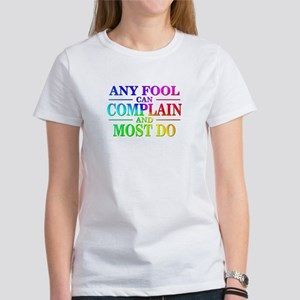 Sayings: Any Fool Can Complain Women's T-Shirt